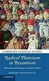 Radical Platonism in Byzantium: Illumination and Utopia in Gemistos Plethon (Cambridge Classical Studies)