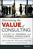 img - for Maximizing the Value of Consulting: A Guide for Internal and External Consultants book / textbook / text book