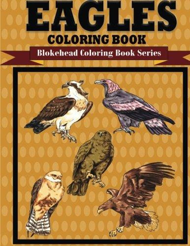 Eagles Coloring Book: (Blokehead Coloring Book Series) pdf