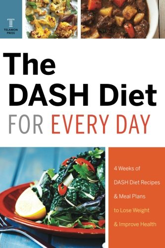 Dash Diet for Every Day: 4 Weeks of Dash Diet Recipes & Meal Plans to Lose Weight & Improve Health by Telamon Press