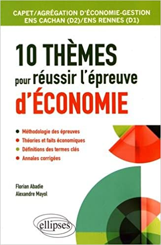 10 Thèmes pour Réussir lÉpreuve dÉconomie CAPET/AGRÉGATION dÉconomie-Gestion ENS Cachan/ENS Rennes