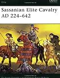 Sassanian Elite Cavalry AD 224–642