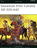 Sassanian Elite Cavalry AD 224-642, Kaveh Farrokh, 1841767131