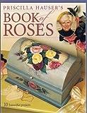 Priscilla Hauser's Book of Roses, Priscilla Hauser, 1581803087