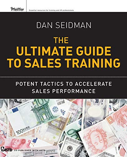 (The Ultimate Guide to Sales Training: Potent Tactics to Accelerate Sales Performance )