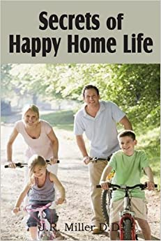 Secrets of Happy Home Life by J. R. Miller (2011-03-01)