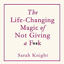 The Life-Changing Magic of Not Giving a F**k Audiobook by Sarah Knight Narrated by Sarah Knight