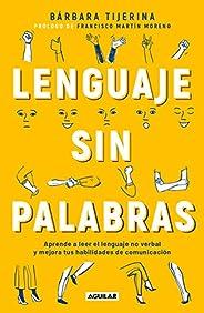 Lenguaje sin palabras: Aprende a leer el lenguaje no verbal y mejora tus habilidades de comunicación