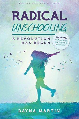 Radical Unschooling - A Revolution Has Begun-Revised Edition Dayna Martin
