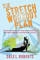 The Stretch Workout Plan: Simple Exercises to Improve Flexibility, Increase Mobility and Relieve Tension Paperback