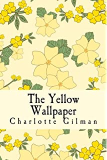 The Yellow Wallpaper Charlotte Perkins Gilman   The Yellow Wallpaper