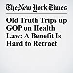 Old Truth Trips up GOP on Health Law: A Benefit Is Hard to Retract | Jennifer Steinhauer