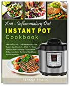 Anti-Inflammatory Diet Instant Pot Cookbook: The Only Anti-inflammatory Diet Recipe Cookbook In 2018 For Your Instant Pot Cooking To Decrease ... (Anti-inflammatory Instant Pot Cooking Book)
