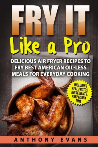 Fry it Like a Pro: Delicious Air Fryer Recipes to Fry Best American Oil-Less Mea