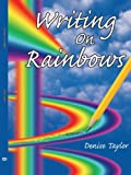 Writing on Rainbows, Denise Taylor, 1425941427