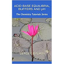 Acid-Base Equilibria, Buffers and pH (The Chemistry Tutorials Series)