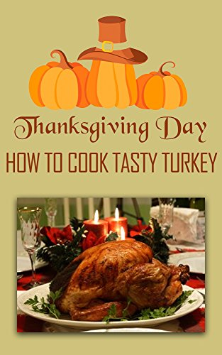 Thanksgiving Day: How to cook tasty turkey by Cindy Morse