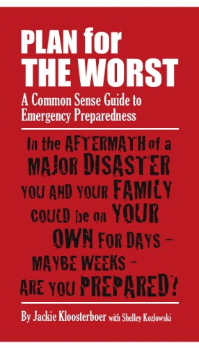 Plan for the Worst - A Common Sense Guide to Emergency Preparedness