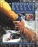Search : Whitewater Rescue Manual: New Techniques for Canoeists, Kayakers, and Rafters
