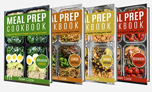 Meal Prep: the cookbook guide 4 books in 1:  beginners edition, breakfast edition, lunch edition and dinner edition by Adam Cook