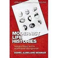 Modernist Life Histories: Biological Theory and The Experimental Bildungsroman (Edinburgh Critical Studies in Modernist…