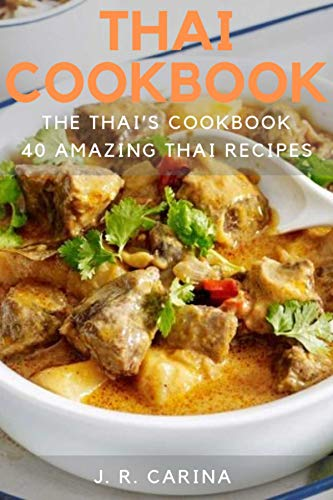 Thai Cookbook: The Thai's Cookbook, 40 Amazing Thai Recipes by J.R. Carina
