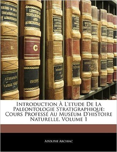 Introduction A L'Etude de La Paleontologie Stratigraphique: Cours Professe Au Museum D'Histoire Naturelle, Volume 1 epub pdf