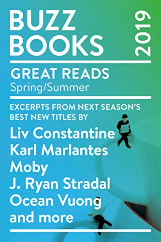 Buzz Books 2019: Spring/Summer: Excerpts from next season's best new titles  by Liv Constantine, Karl Marlantes, Moby, J  Ryan Stradal, Ocean Vuong and