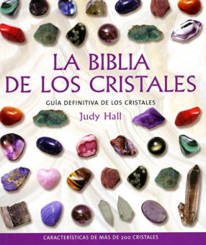 La Biblia De Los Cristales: Guía Definitiva De Los Cristales – Características De Más De 200 Cristales