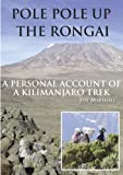 Pole Pole Up The Rongai - A Personal Account of a Kilimanjaro Trek