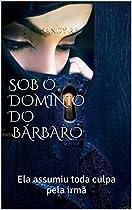 Sob O Domínio Do Bárbaro: Ela Assumiu Toda Culpa Pela Irmã (portuguese Edition)