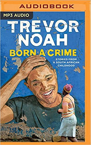 Born a Crime: Stories from a South African Childhood: Trevor Noah: 0889290936097: Amazon.com: Books