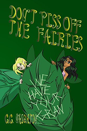 Don't Piss Off The Fairies: An offbeat fairy tale about a spirited girl,  her enigmatic grandmother, an incredible forest, baffling quests, and