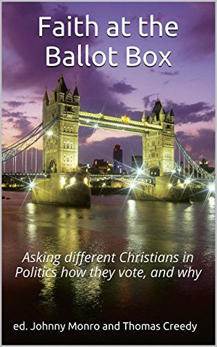 Faith at the Ballot Box: Asking different Christians in Politics how they vote, and why (Reform and Renewal Book ()