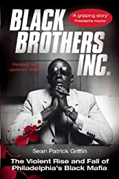 Black Brothers, Inc. : The Violent Rise and Fall of the Philadelphia Black Mafia