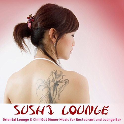 Sushi Lounge: Oriental Lounge & Chill Out Dinner Music for Restaurant and Lounge Bar ()