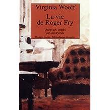 VIE DE ROGER FRY (LA)