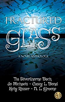 Fractured Glass: A Novel Anthology by [Silverthorne Bach, Tia, Michaels, Jo, Greene, N.L., Bond, Casey L., Risser, Kelly, 5, Ferocious]