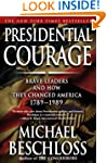 Presidential Courage: Brave Leaders a...