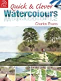 Quick & Clever Watercolours: Step-By-Step Projects for Spectacular Results