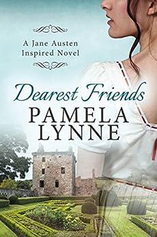 Dearest Friends: A Jane Austen Inspired Novel (Austen Inspired Romance Book 1) by [Lynne, Pamela]