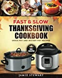 Fast and Slow Thanksgiving Cookbook: 100+ Instant Pot and Crock Pot Recipes for Your Thanksgiving Dinner (Slow Cooking, Pressure Cooker, Clean Eating, Healthy Recipes)