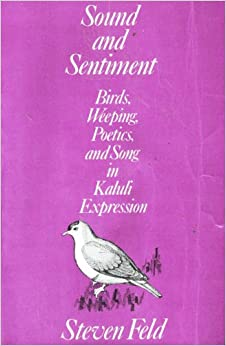 Book Sound and Sentiment: Birds, Weeping, Poetics, and Song in Kaluli Expression (Conduct and Communication)