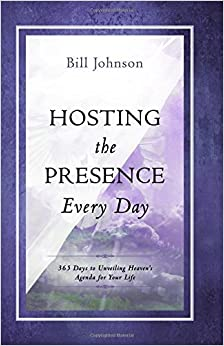 Hosting the Presence Every Day: 365 Days to Unveiling Heaven's Agenda for Your Life by Bill Johnson (2014-12-01)
