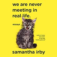 We Are Never Meeting in Real Life: Essays Audiobook by Samantha Irby Narrated by Samantha Irby