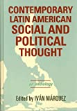 Contemporary Latin American Social and Political Thought, , 0742539911