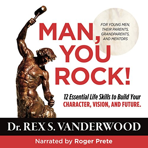 (Man, You Rock!: 12 Essential Life Skills to Build Your Character, Vision, and Future - for Young Men, Their Parents, Grandparents, and Mentors)