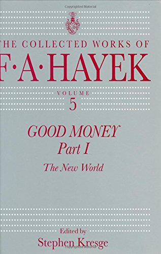 Book cover from Good Money, Part 1: The New World (The Collected Works of F. A. Hayek, Vol. 5) by F. A. Hayek