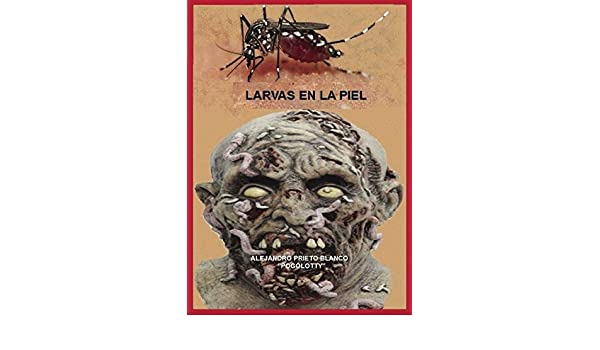Amazon.com: Larvas en la piel (Spanish Edition) eBook: Alejandro Prieto Blanco: Kindle Store