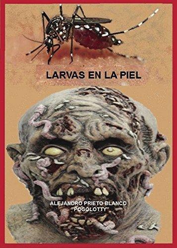 Larvas en la piel (Spanish Edition) by [Alejandro Prieto Blanco]